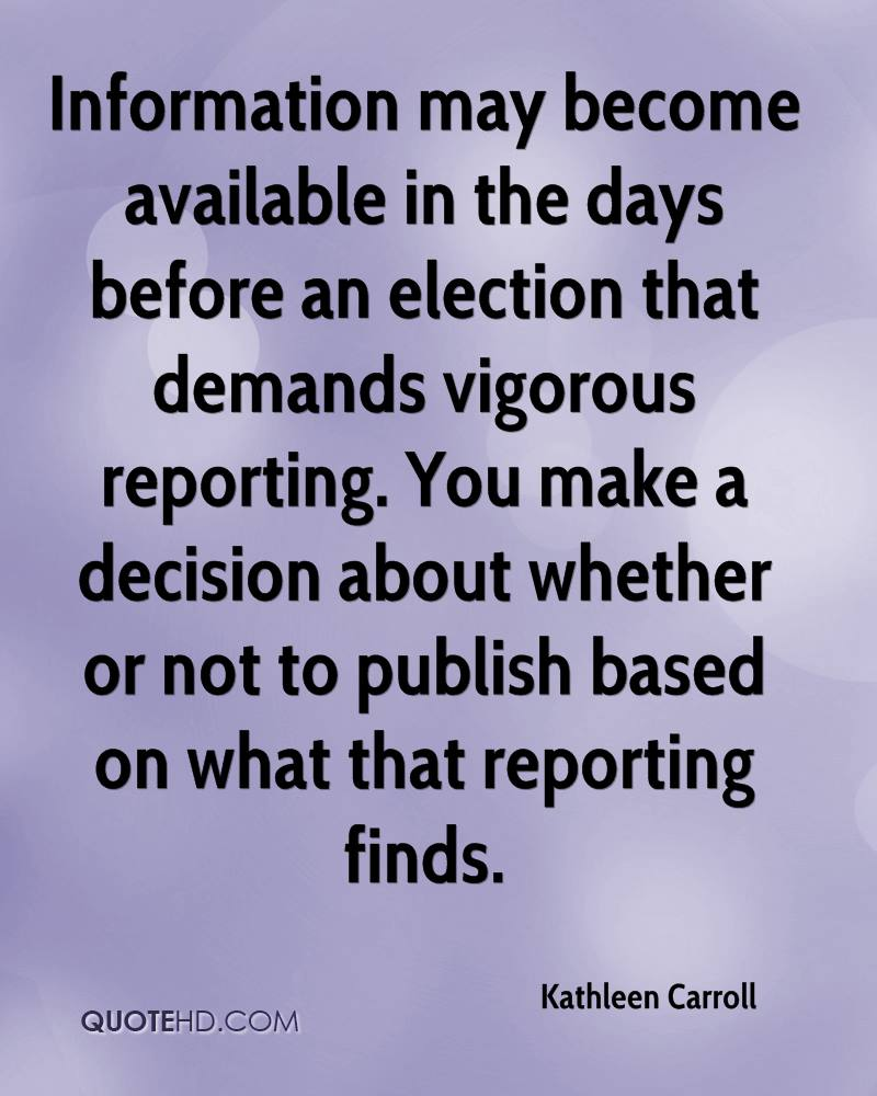Information may become available in the days before an election that demands vigorous reporting. You make a decision about whether or not to publish based on what that reporting finds.
