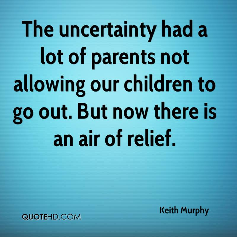The uncertainty had a lot of parents not allowing our children to go out. But now there is an air of relief.