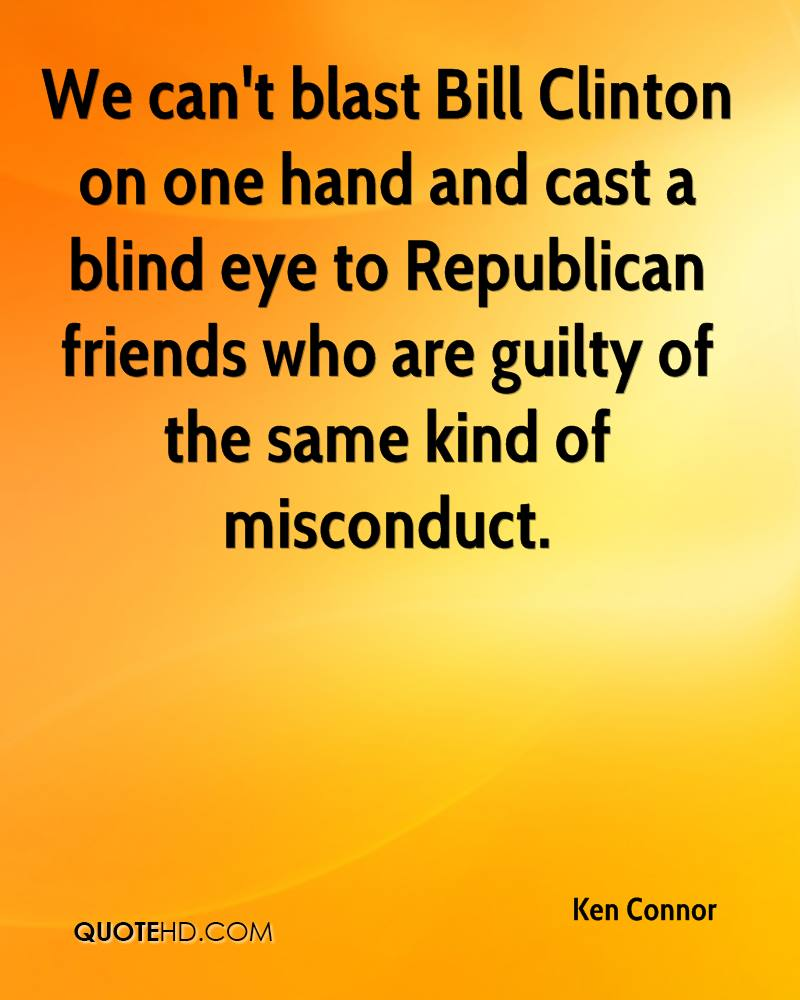 We can't blast Bill Clinton on one hand and cast a blind eye to Republican friends who are guilty of the same kind of misconduct.