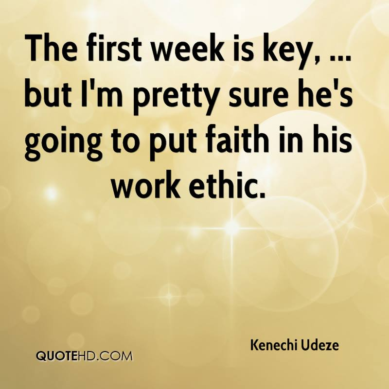 The first week is key, ... but I'm pretty sure he's going to put faith in his work ethic.