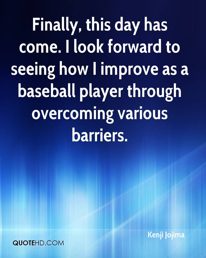 Finally, this day has come. I look forward to seeing how I improve as a baseball player through overcoming various barriers.