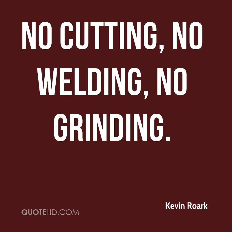 Welding Quotes Mesmerizing Kevin Roark Quotes QuoteHD