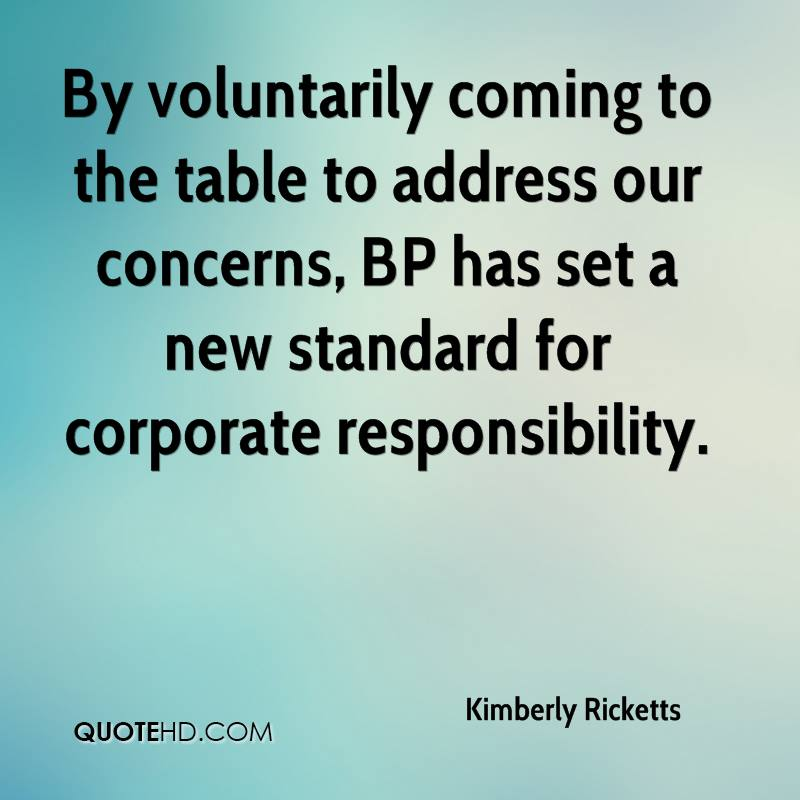 By voluntarily coming to the table to address our concerns, BP has set a new standard for corporate responsibility.
