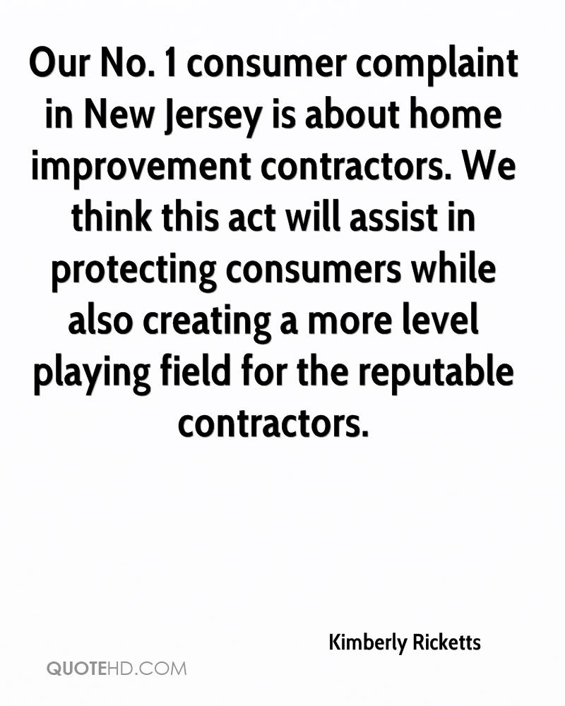 Our No. 1 consumer complaint in New Jersey is about home improvement contractors. We think this act will assist in protecting consumers while also creating a more level playing field for the reputable contractors.