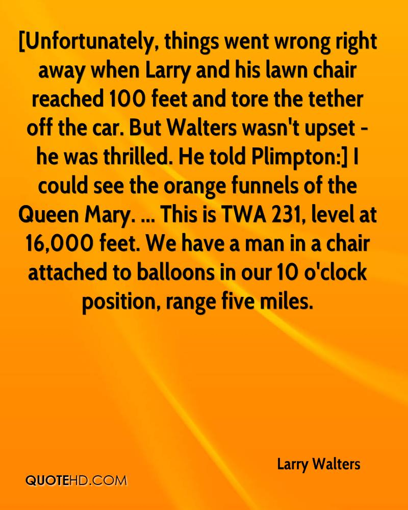 Lawn chair larry walters -  Unfortunately Things Went Wrong Right Away When Larry And His Lawn Chair Reached 100