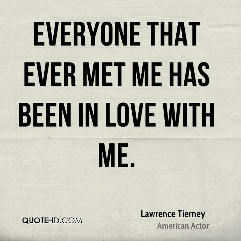 Everyone that ever met me has been in love with me.