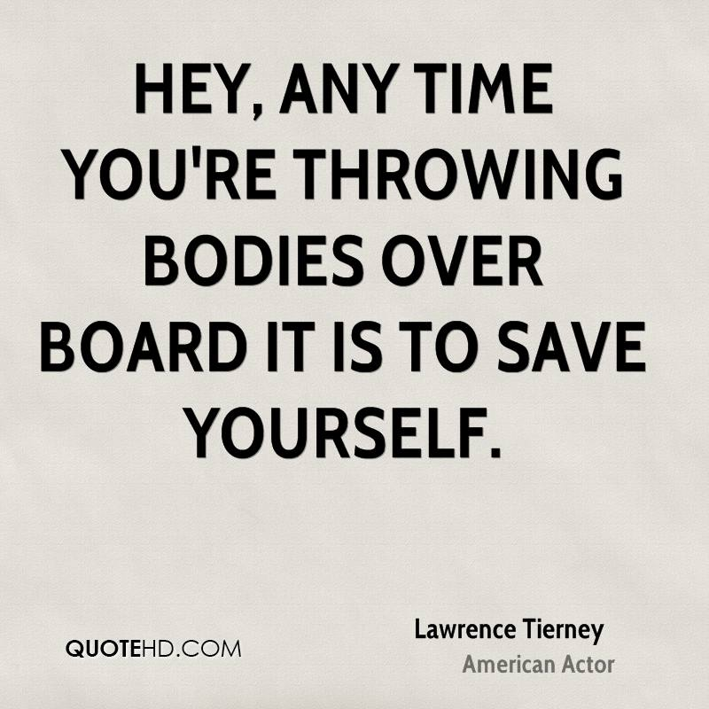 Hey, any time you're throwing bodies over board it is to save yourself.