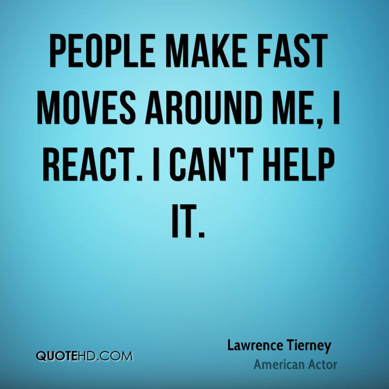 People make fast moves around me, I react. I can't help it.