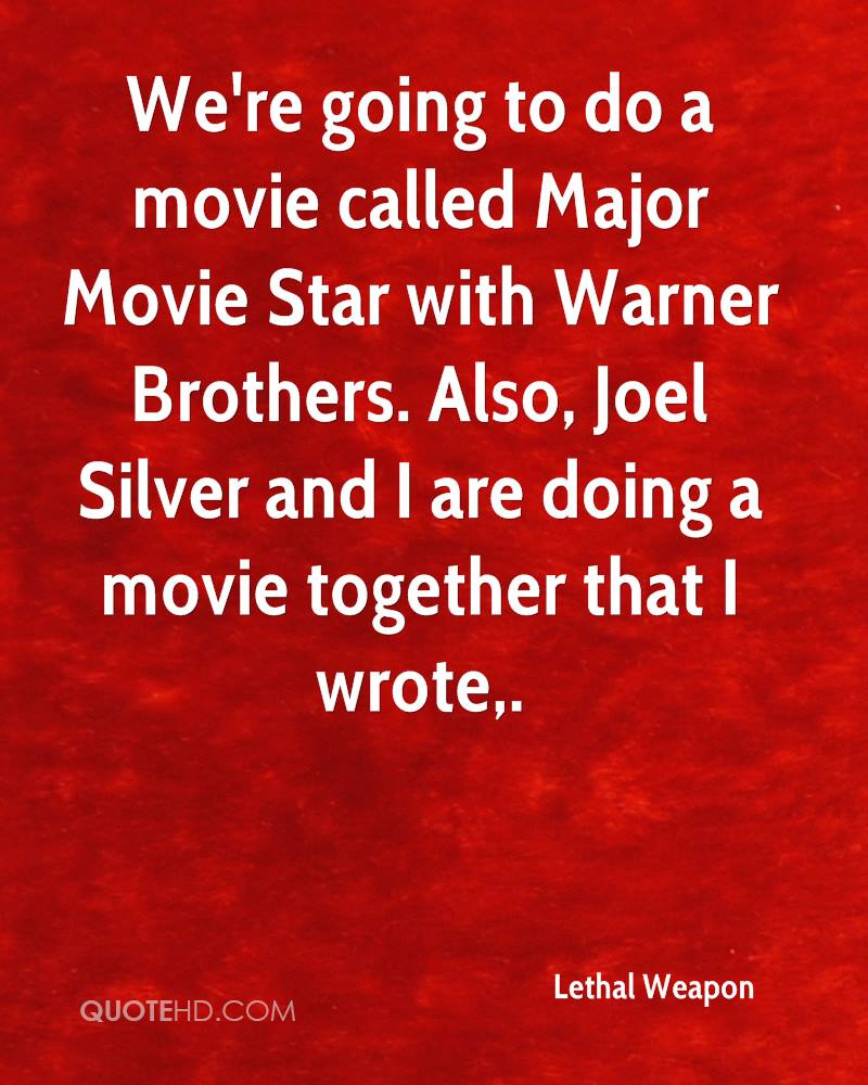 We're going to do a movie called Major Movie Star with Warner Brothers. Also, Joel Silver and I are doing a movie together that I wrote.