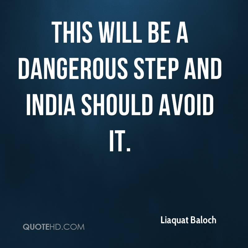 This will be a dangerous step and India should avoid it.