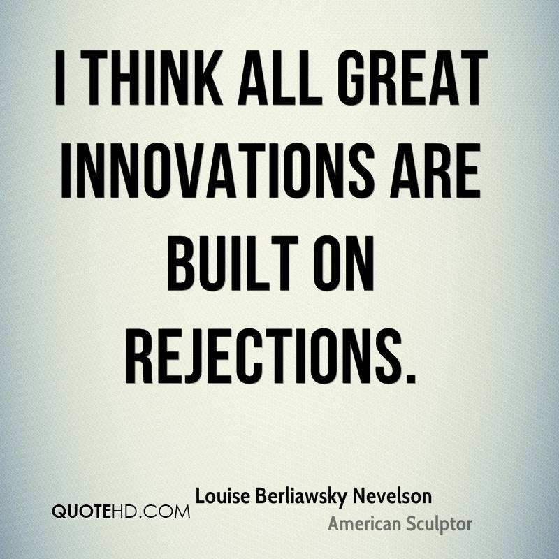 I think all great innovations are built on rejections.
