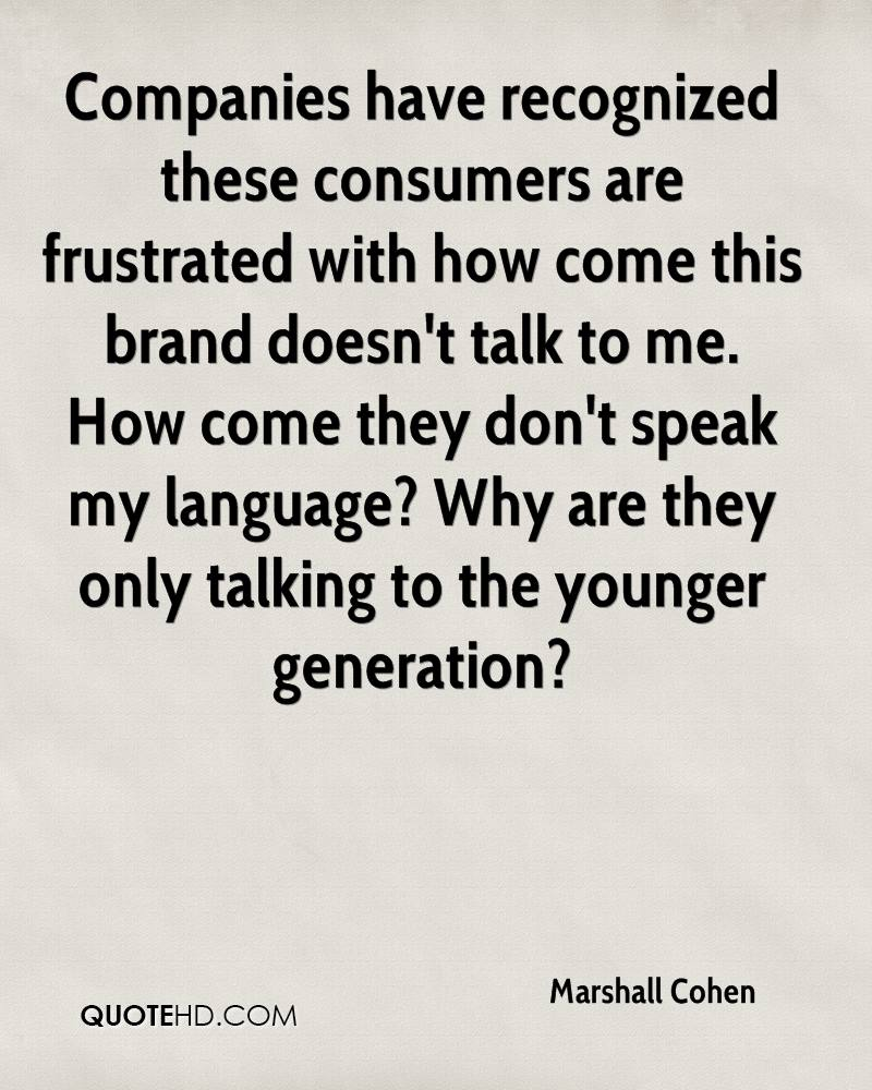 Companies have recognized these consumers are frustrated with how come this brand doesn't talk to me. How come they don't speak my language? Why are they only talking to the younger generation?