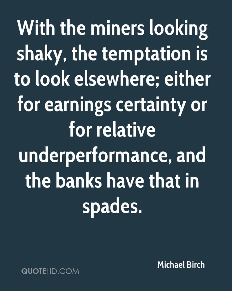 With the miners looking shaky, the temptation is to look elsewhere; either for earnings certainty or for relative underperformance, and the banks have that in spades.
