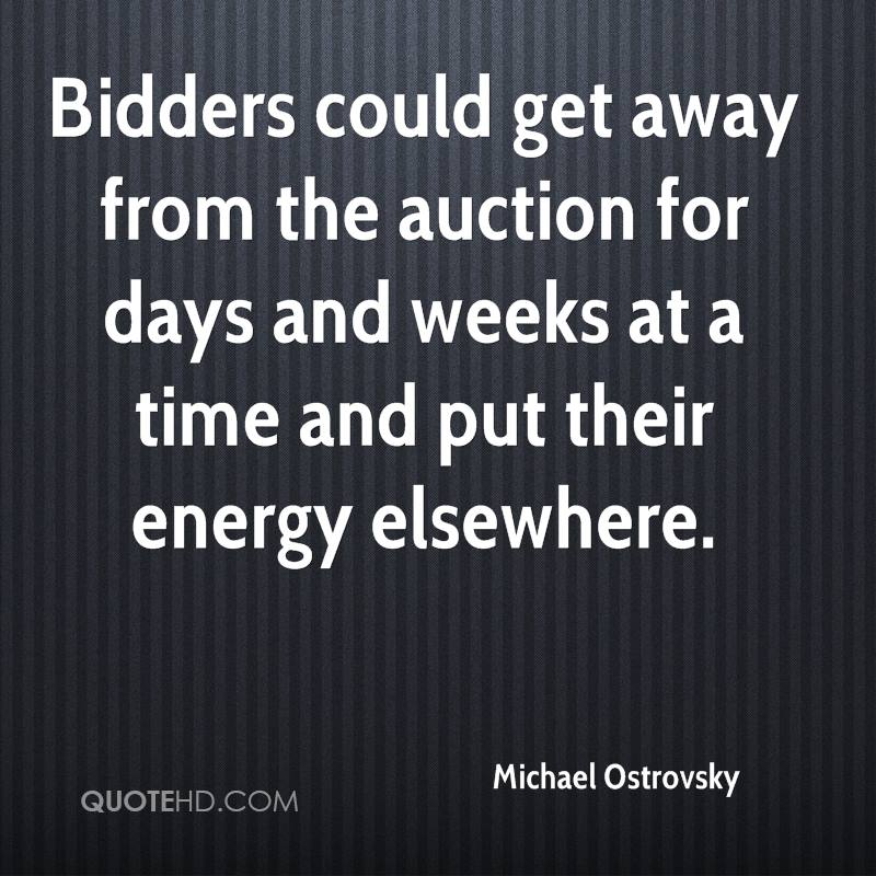 Bidders could get away from the auction for days and weeks at a time and put their energy elsewhere.