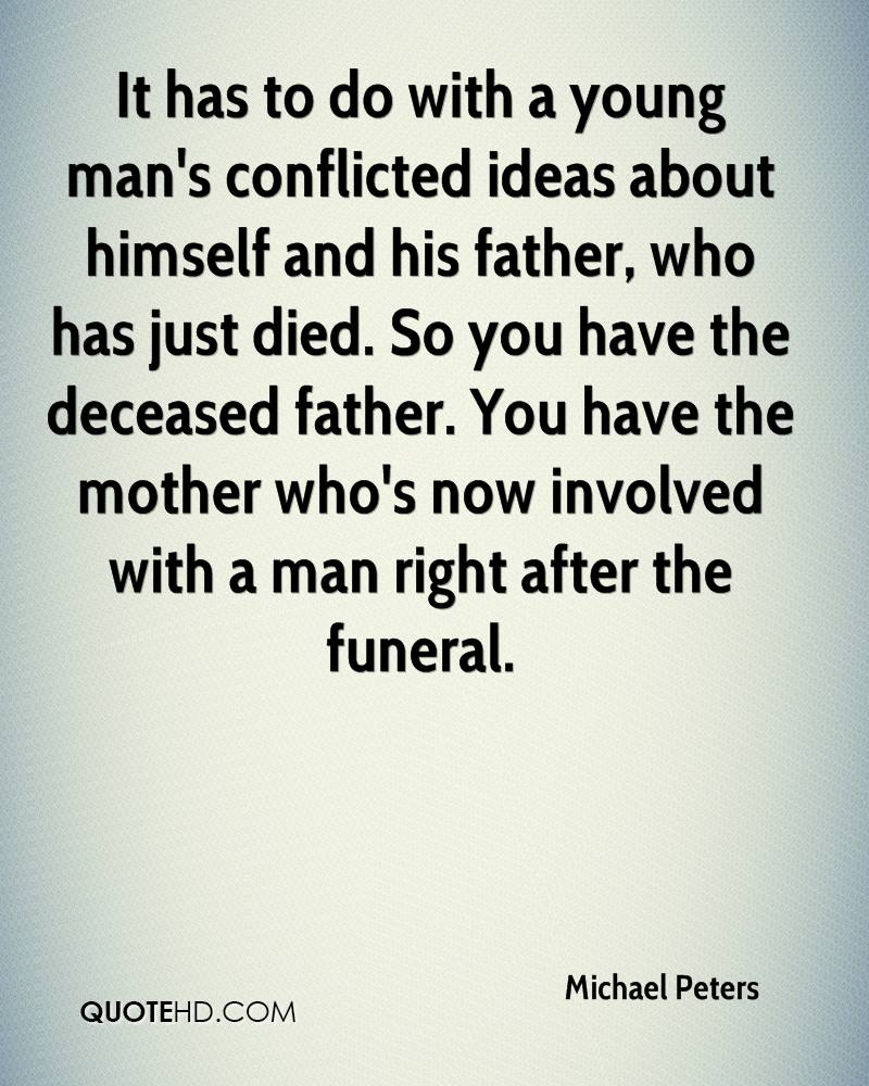 It has to do with a young man's conflicted ideas about himself and his father, who has just died. So you have the deceased father. You have the mother who's now involved with a man right after the funeral.