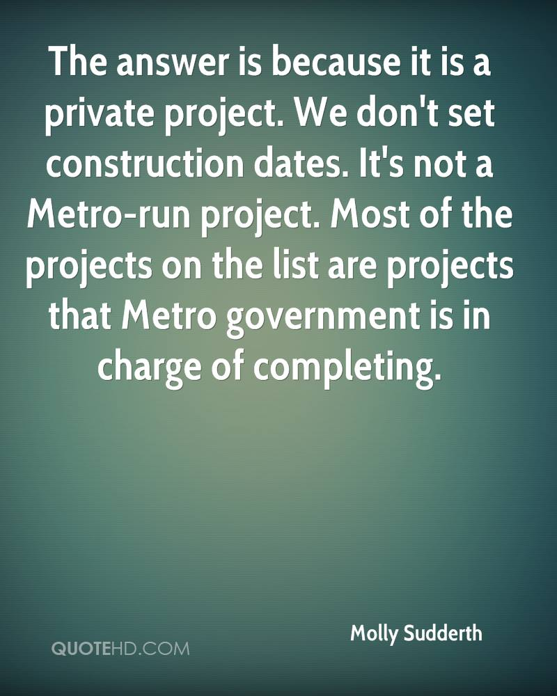 The answer is because it is a private project. We don't set construction dates. It's not a Metro-run project. Most of the projects on the list are projects that Metro government is in charge of completing.
