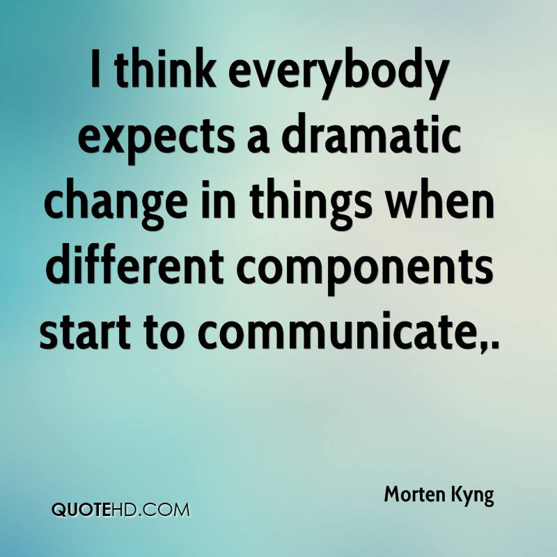 I think everybody expects a dramatic change in things when different components start to communicate.