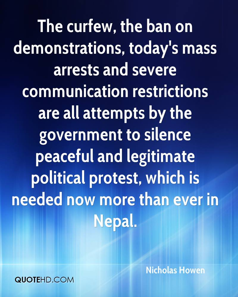 The curfew, the ban on demonstrations, today's mass arrests and severe communication restrictions are all attempts by the government to silence peaceful and legitimate political protest, which is needed now more than ever in Nepal.