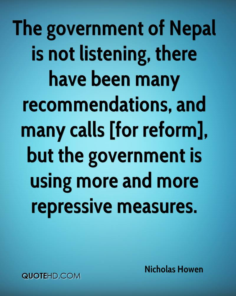The government of Nepal is not listening, there have been many recommendations, and many calls [for reform], but the government is using more and more repressive measures.