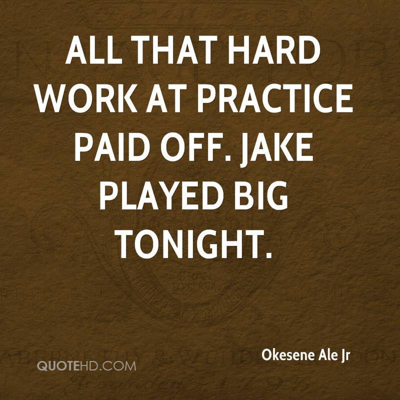 All that hard work at practice paid off. Jake played big tonight.