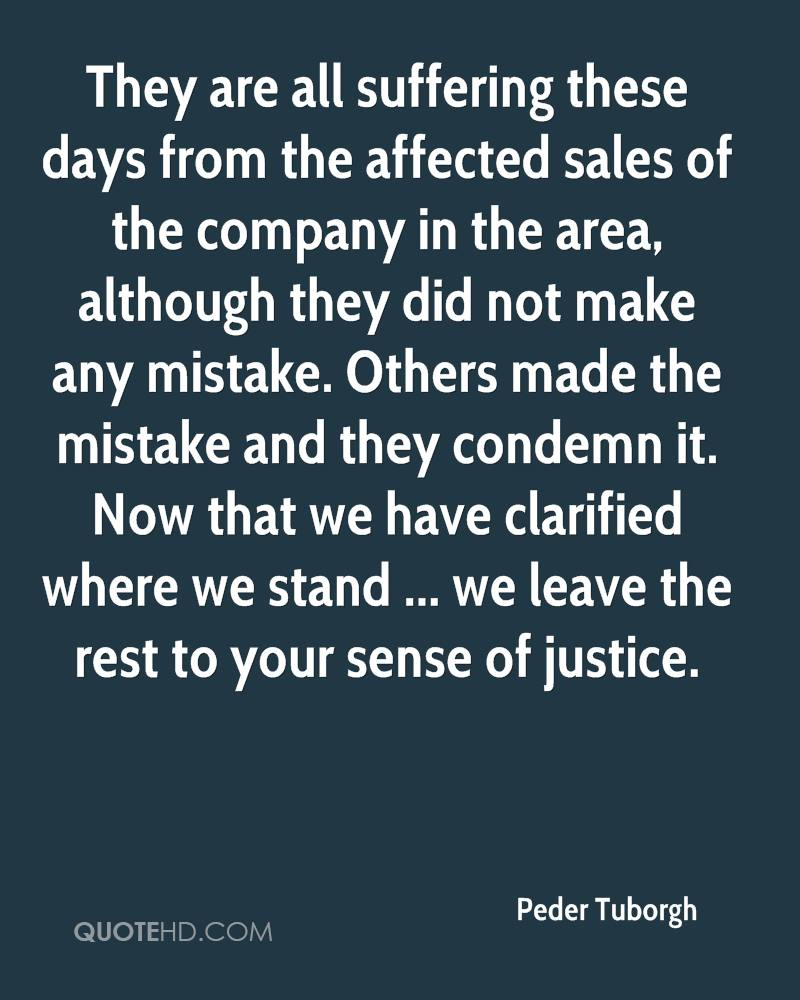 They are all suffering these days from the affected sales of the company in the area, although they did not make any mistake. Others made the mistake and they condemn it. Now that we have clarified where we stand ... we leave the rest to your sense of justice.