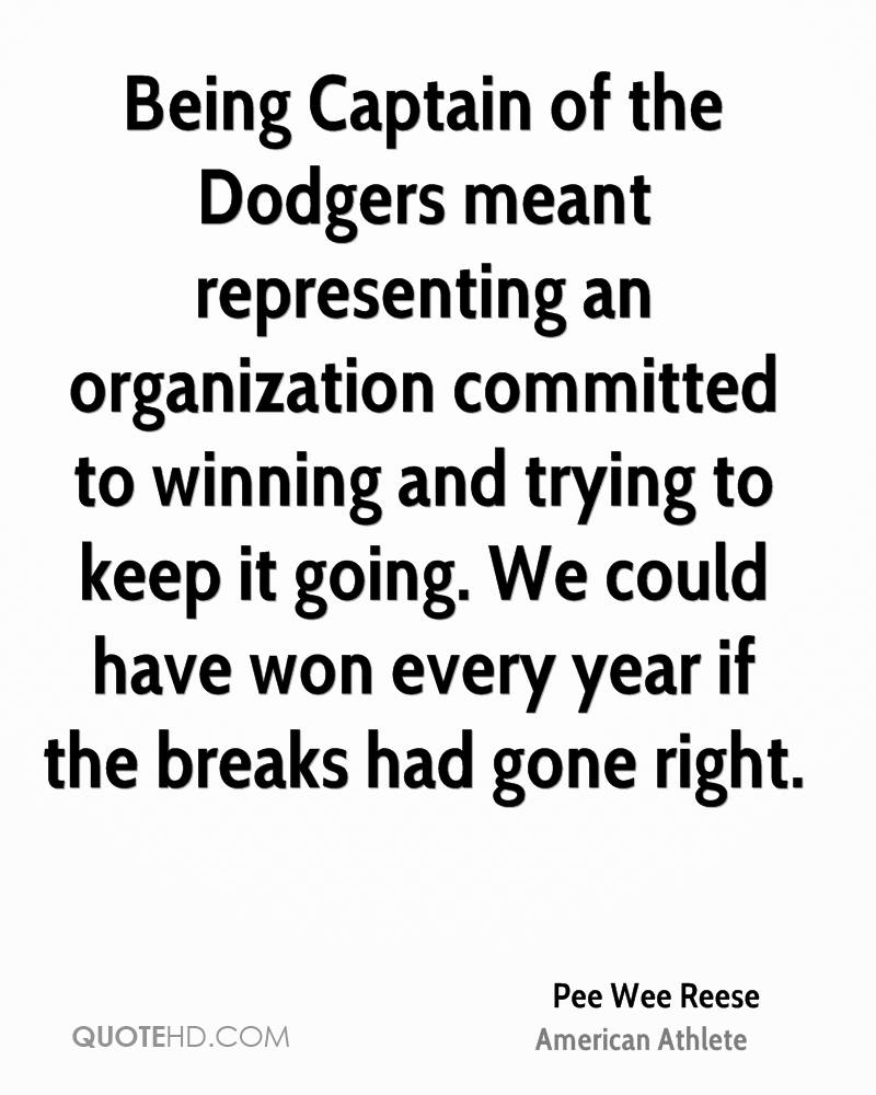 Being Captain of the Dodgers meant representing an organization committed to winning and trying to keep it going. We could have won every year if the breaks had gone right.