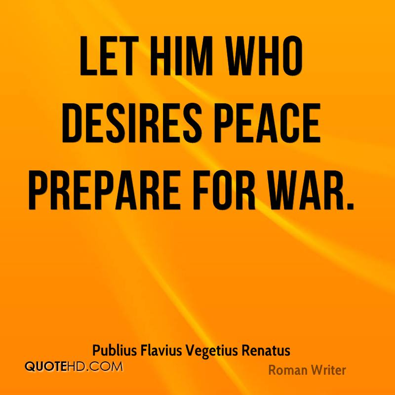 Let him who desires peace prepare for war.