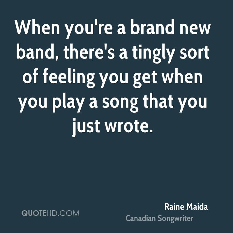 When you're a brand new band, there's a tingly sort of feeling you get when you play a song that you just wrote.