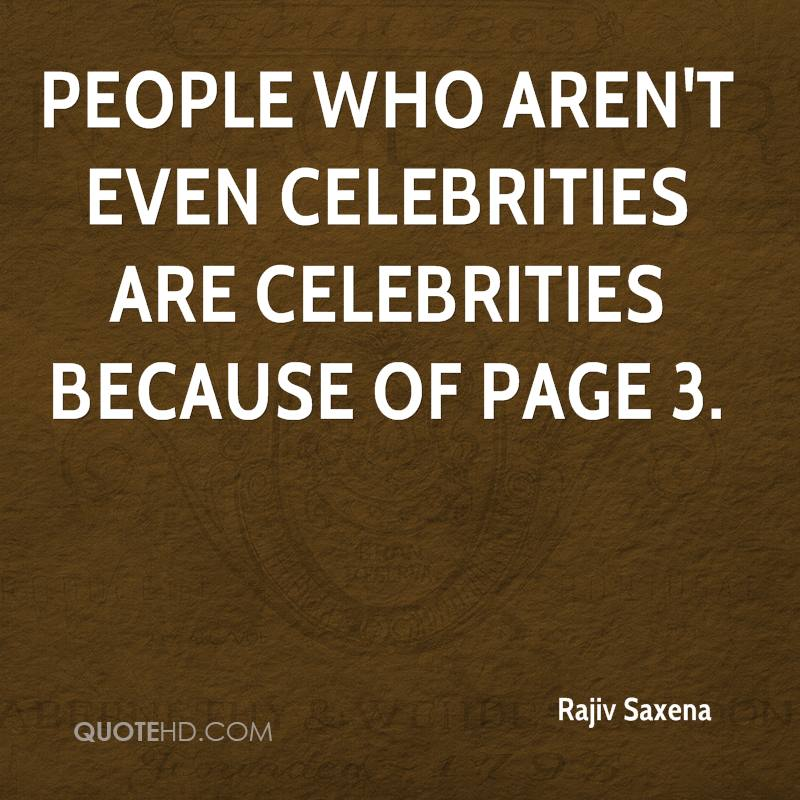 People who aren't even celebrities are celebrities because of page 3.