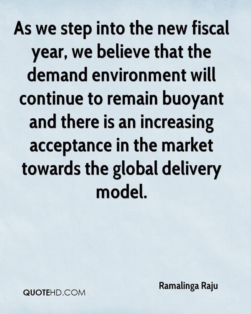 As we step into the new fiscal year, we believe that the demand environment will continue to remain buoyant and there is an increasing acceptance in the market towards the global delivery model.