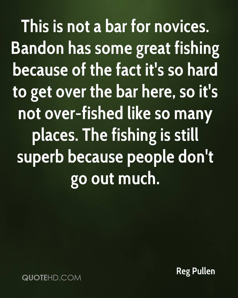 This is not a bar for novices. Bandon has some great fishing because of the fact it's so hard to get over the bar here, so it's not over-fished like so many places. The fishing is still superb because people don't go out much.
