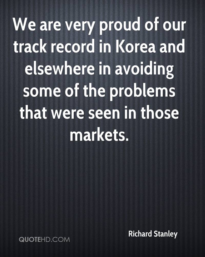 We are very proud of our track record in Korea and elsewhere in avoiding some of the problems that were seen in those markets.