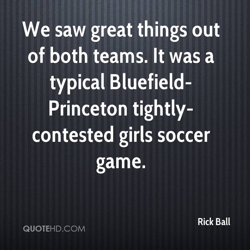 We saw great things out of both teams. It was a typical Bluefield-Princeton tightly-contested girls soccer game.
