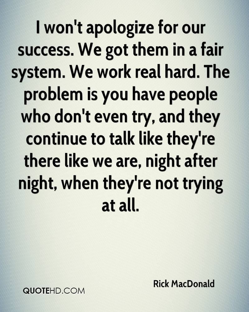 i wont apologize for our success we got them in a fair system