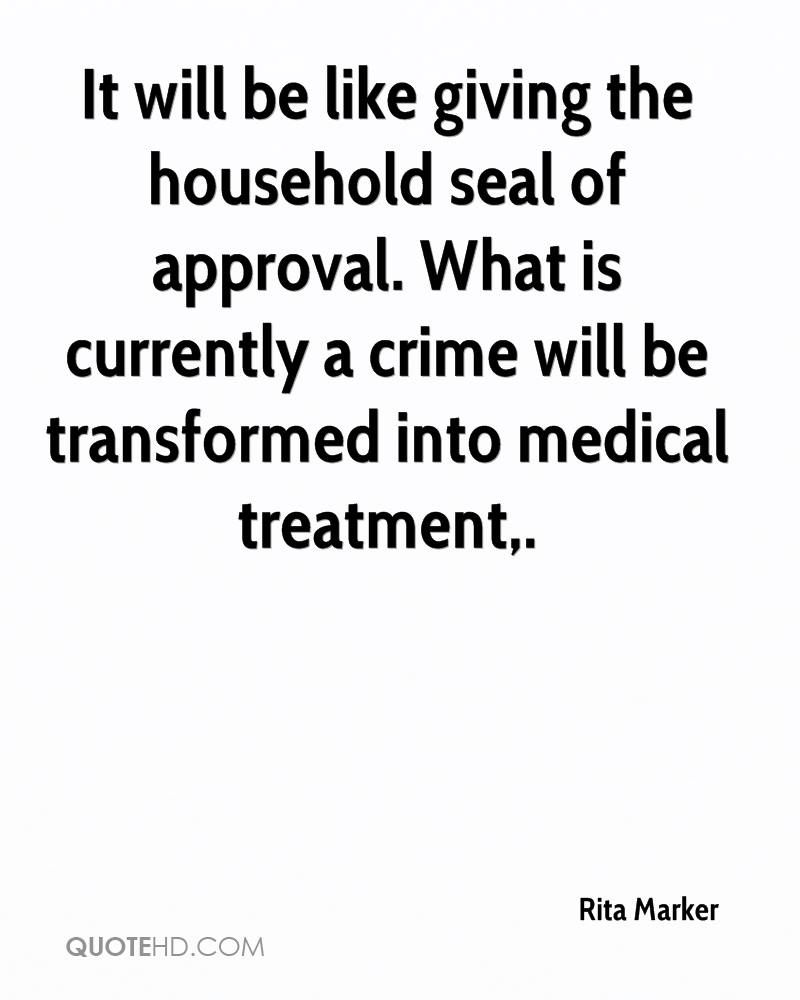 It will be like giving the household seal of approval. What is currently a crime will be transformed into medical treatment.
