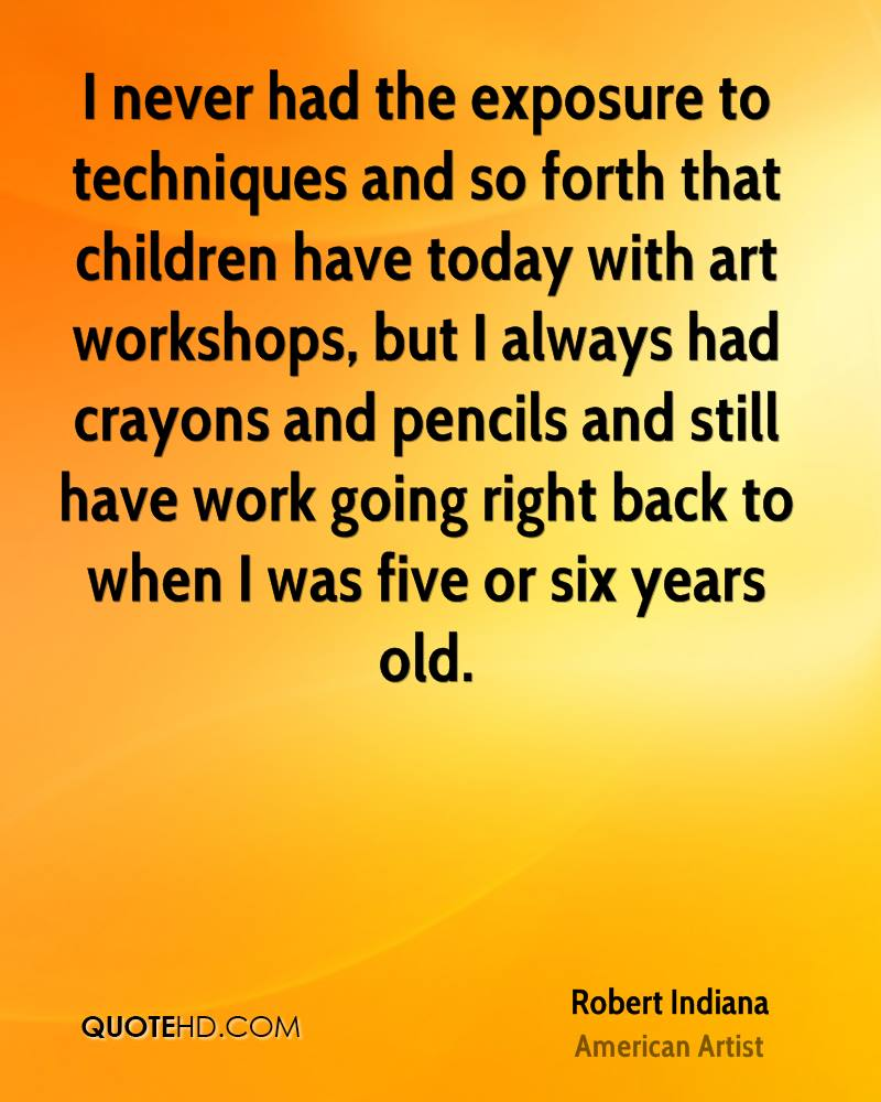 I never had the exposure to techniques and so forth that children have today with art workshops, but I always had crayons and pencils and still have work going right back to when I was five or six years old.
