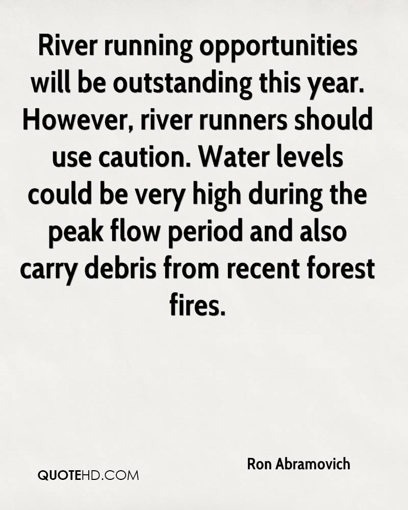 River running opportunities will be outstanding this year. However, river runners should use caution. Water levels could be very high during the peak flow period and also carry debris from recent forest fires.