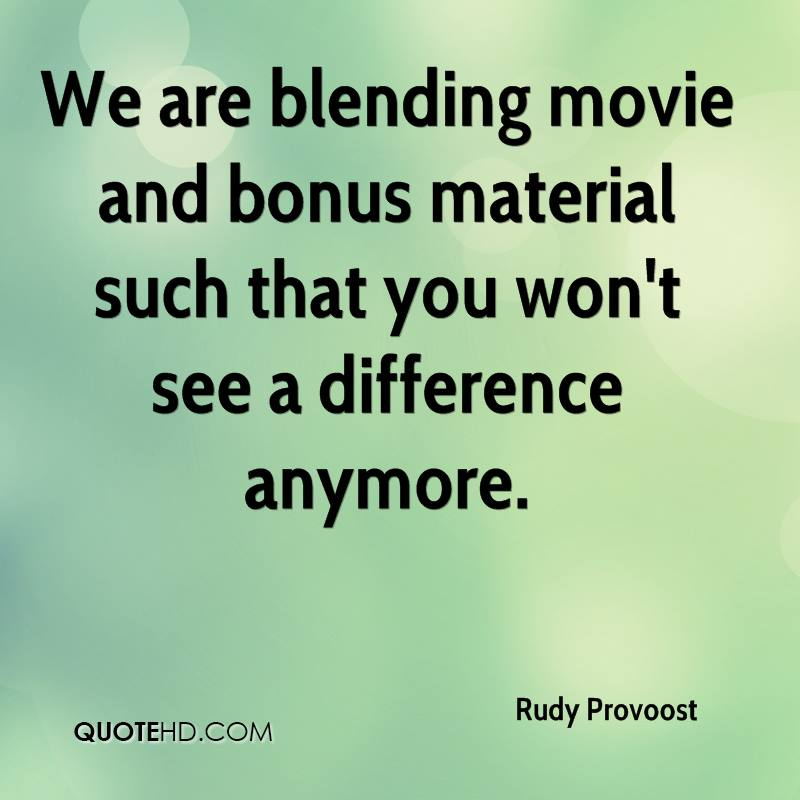 We are blending movie and bonus material such that you won't see a difference anymore.