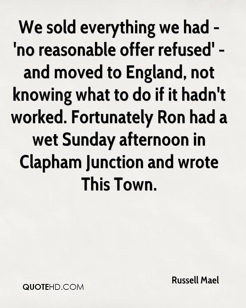 We sold everything we had - 'no reasonable offer refused' - and moved to England, not knowing what to do if it hadn't worked. Fortunately Ron had a wet Sunday afternoon in Clapham Junction and wrote This Town.