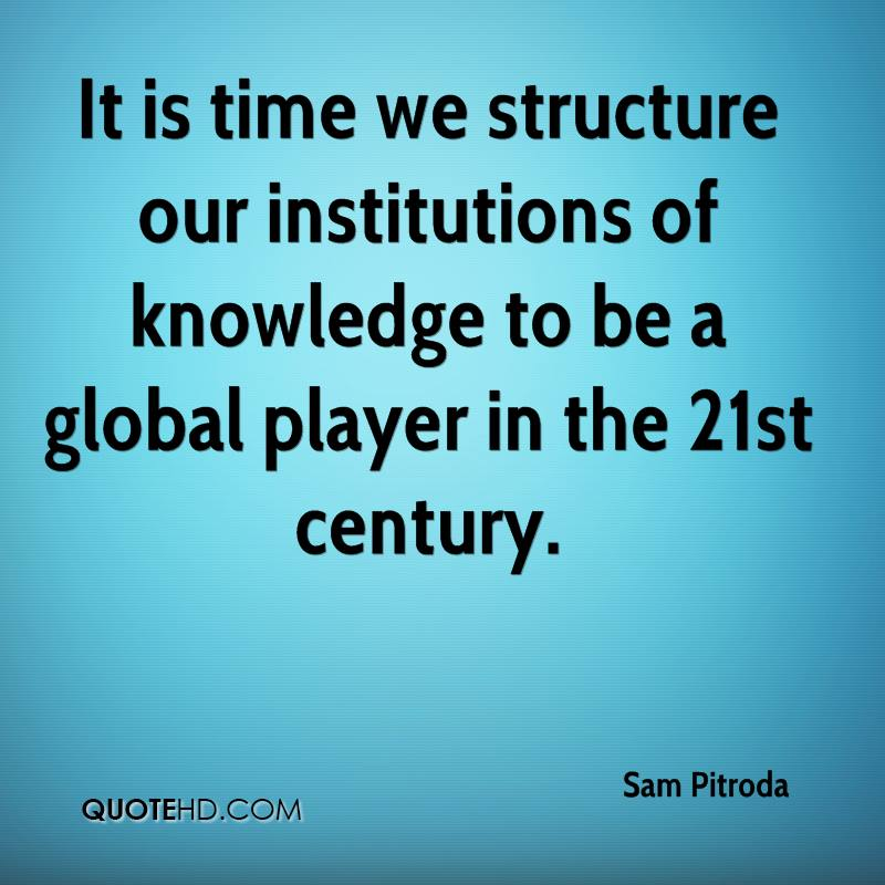 It is time we structure our institutions of knowledge to be a global player in the 21st century.
