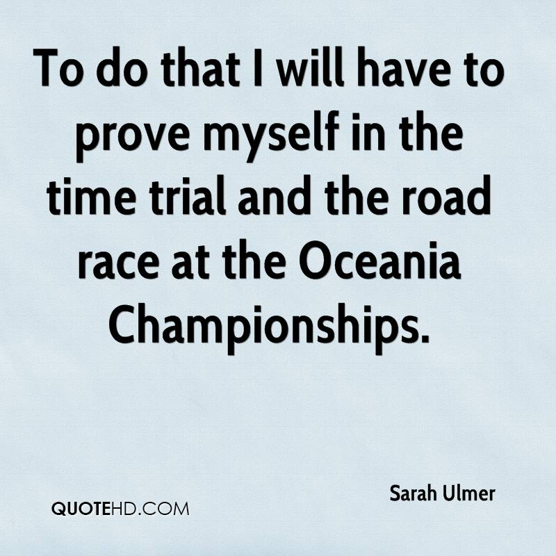 To do that I will have to prove myself in the time trial and the road race at the Oceania Championships.