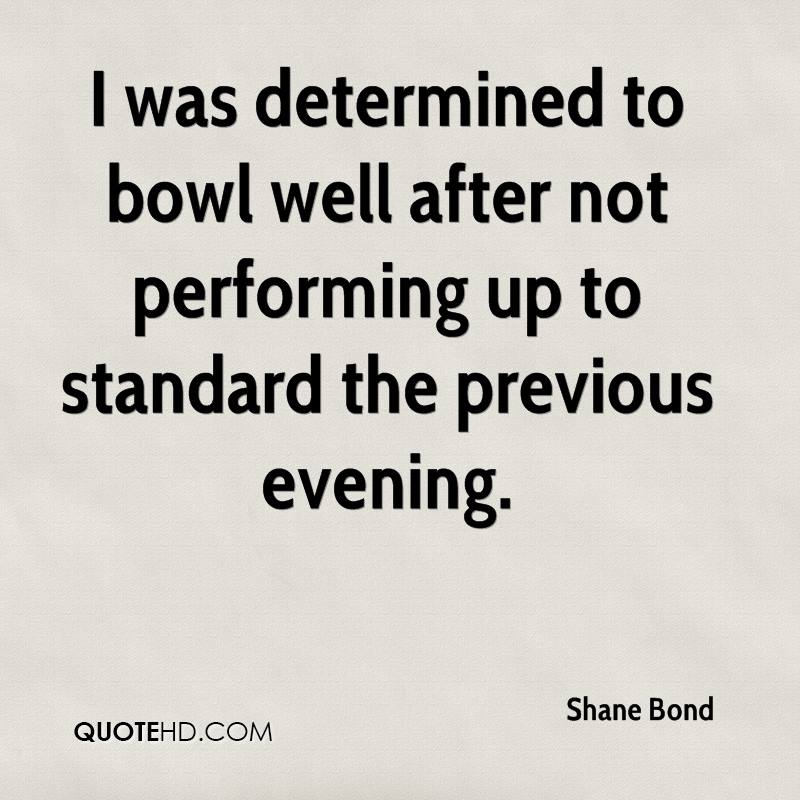 I was determined to bowl well after not performing up to standard the previous evening.