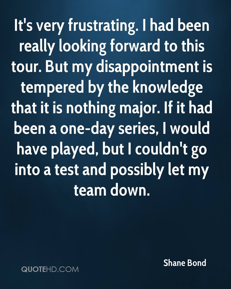 It's very frustrating. I had been really looking forward to this tour. But my disappointment is tempered by the knowledge that it is nothing major. If it had been a one-day series, I would have played, but I couldn't go into a test and possibly let my team down.