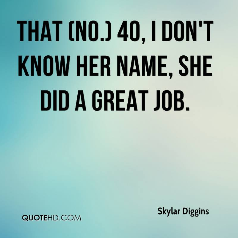 That (No.) 40, I don't know her name, she did a great job.