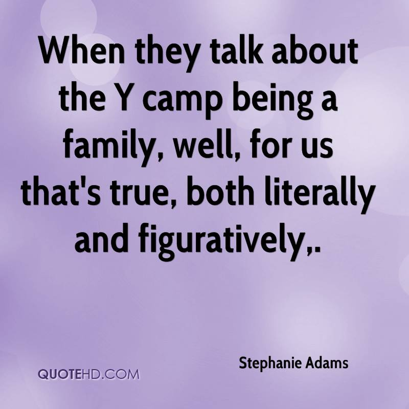 When they talk about the Y camp being a family, well, for us that's true, both literally and figuratively.