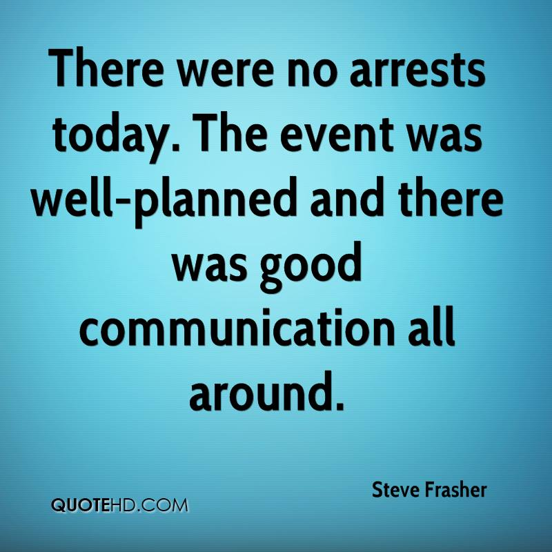 There were no arrests today. The event was well-planned and there was good communication all around.