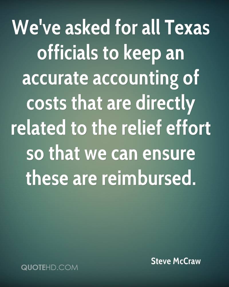 We've asked for all Texas officials to keep an accurate accounting of costs that are directly related to the relief effort so that we can ensure these are reimbursed.