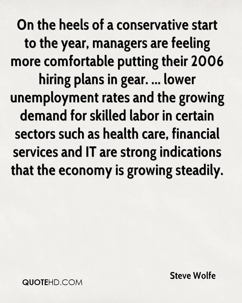 On the heels of a conservative start to the year, managers are feeling more comfortable putting their 2006 hiring plans in gear. ... lower unemployment rates and the growing demand for skilled labor in certain sectors such as health care, financial services and IT are strong indications that the economy is growing steadily.