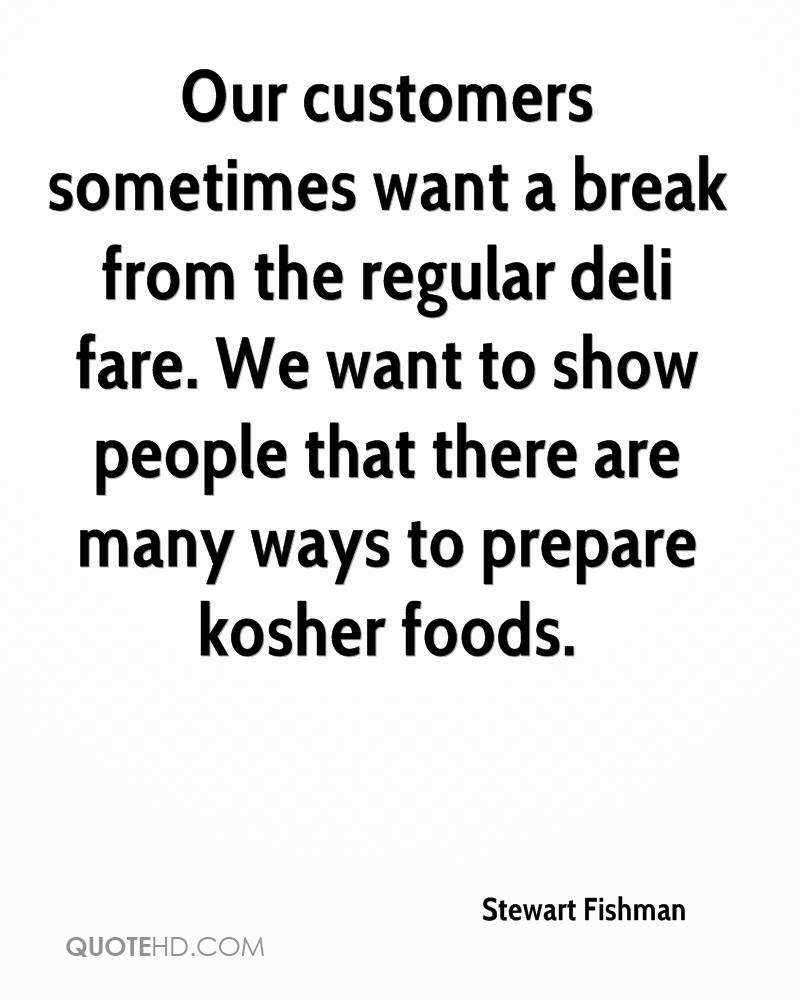 Our customers sometimes want a break from the regular deli fare. We want to show people that there are many ways to prepare kosher foods.