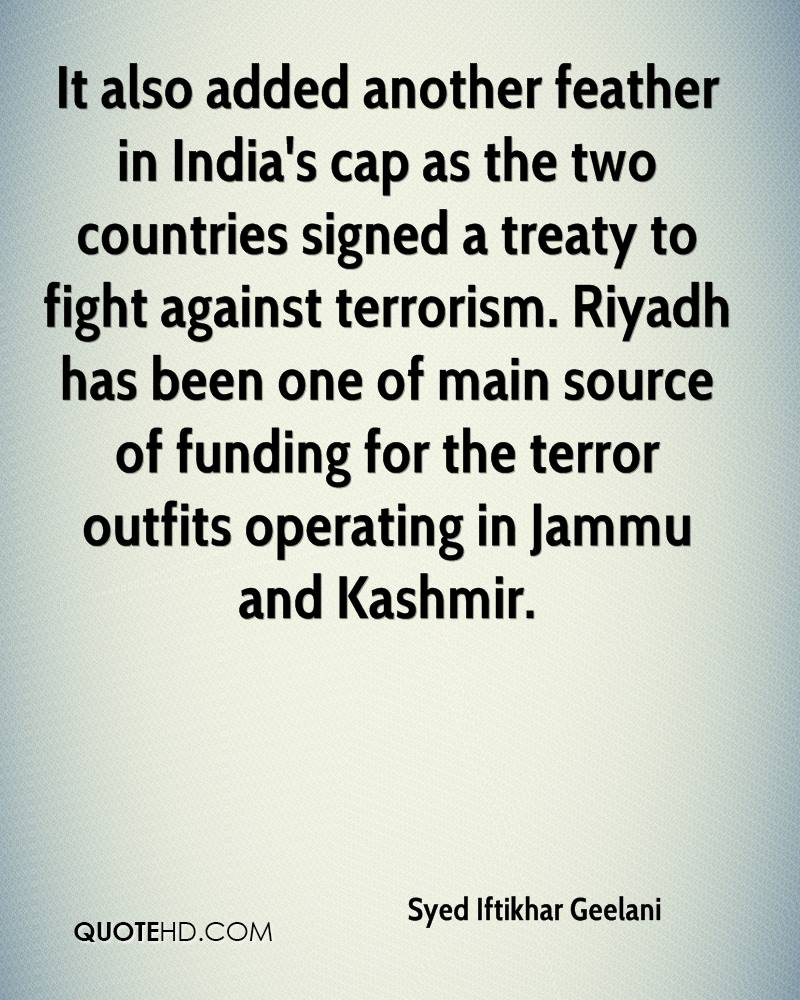 It also added another feather in India's cap as the two countries signed a treaty to fight against terrorism. Riyadh has been one of main source of funding for the terror outfits operating in Jammu and Kashmir.